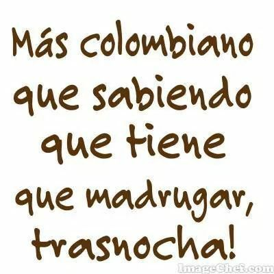 Trasnochar Palabras Colombianas Frases De Colombianos Imagenes De Chistes Graciosos