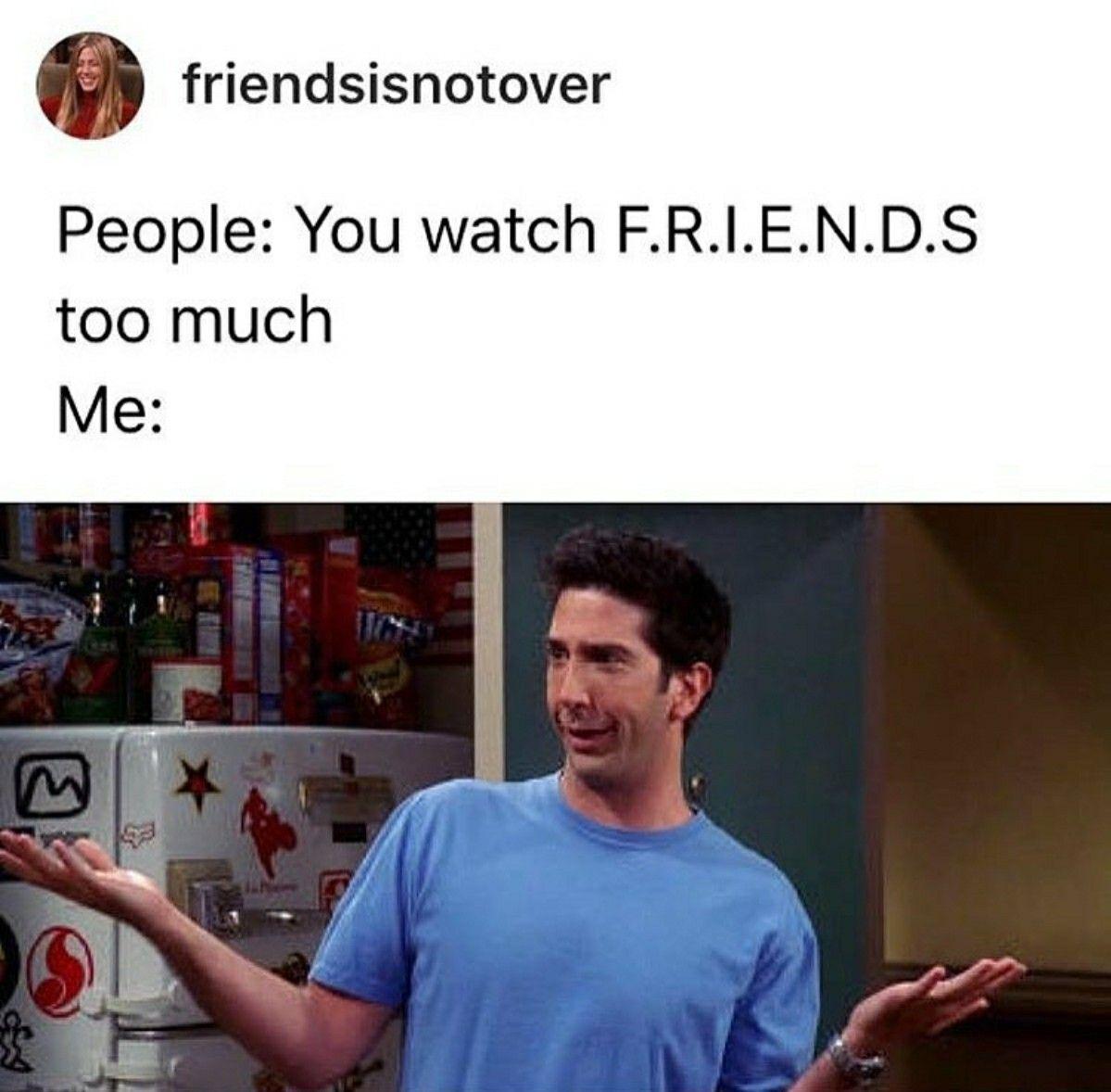 Yaas Babe We Do Watch F R I E N D S Too Much Friends Forever Friend Memes Friends Tv Show