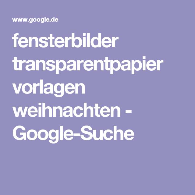Fensterbilder Transparentpapier Vorlagen Weihnachten Google Suche