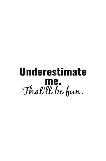 'Underestimate  me.  That'll be fun. quote' Poster by brunohurt