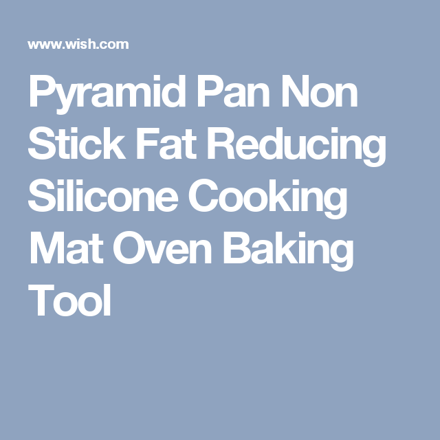 Pyramid Pan Non Stick Fat Reducing Silicone Cooking Mat Oven Baking Tool