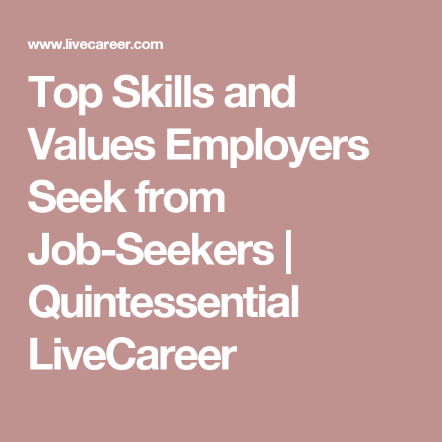 top skills and values employers seek from job seekers quintessential livecareer
