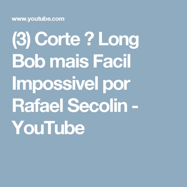 (3) Corte ✂ Long Bob mais Facil Impossivel por Rafael Secolin - YouTube