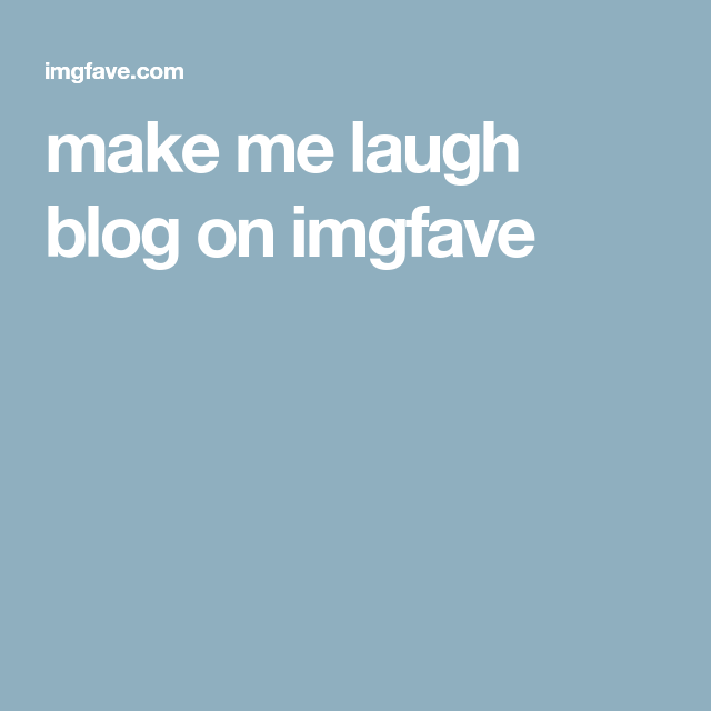 make me laugh blog on imgfave