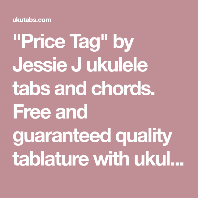 Price Tag By Jessie J Ukulele Tabs And Chords Free And Guaranteed