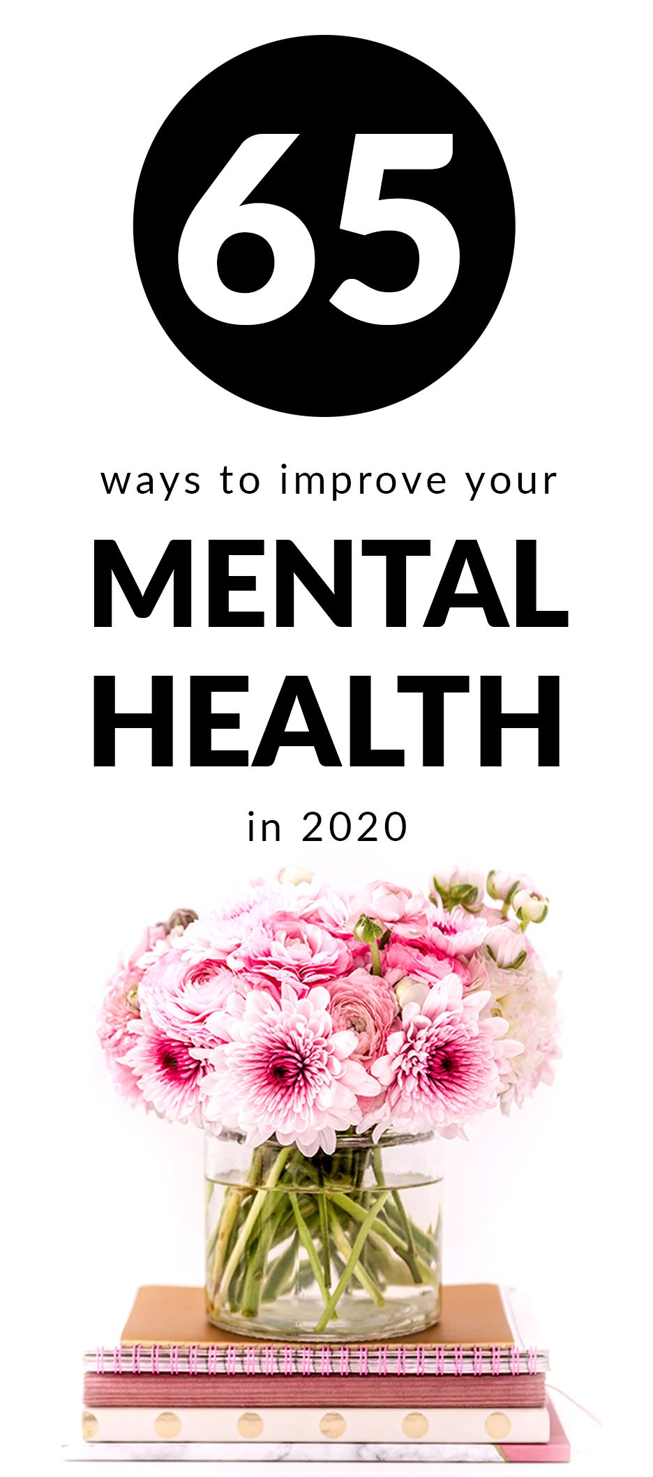 65 Ways to Improve Your Mental Health in 2020 Improve your mental health so you can be happier in 2020 Mental health is just as important as physical health It affects yo...