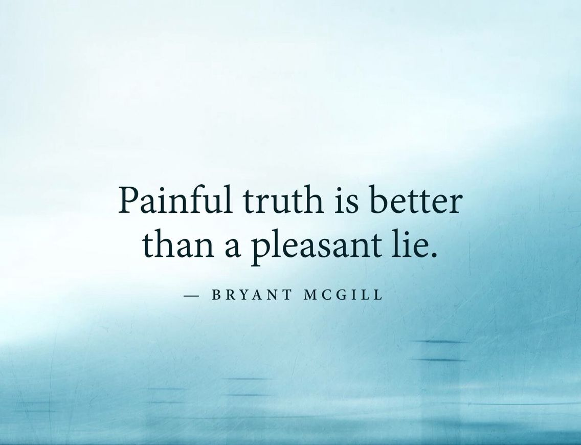 Painful Truth Is Better Than A Pleasant Lie Life Quotes Life