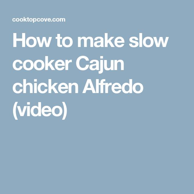 How to make slow cooker Cajun chicken Alfredo (video)