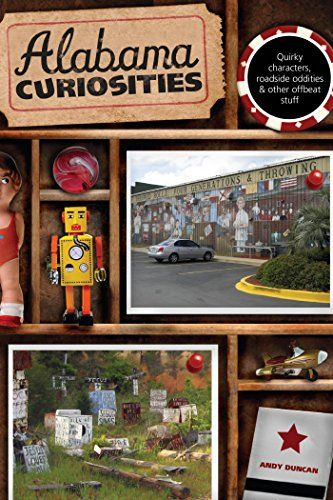 Alabama Curiosities: Quirky Characters, Roadside Oddities & Other Offbeat Stuff (Curiosities Series) by Andy Duncan http://www.amazon.com/dp/B00WU0RVL4/ref=cm_sw_r_pi_dp_do8vwb12ERZHM