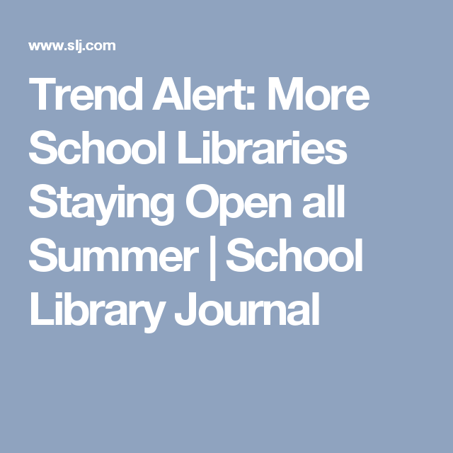 Trend Alert: More School Libraries Staying Open all Summer | School Library Journal