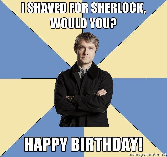 I Shaved For Sherlock Would You Happy Birthday Dr John Hamish Watson Sherlock Meme Sherlock Sherlock Background