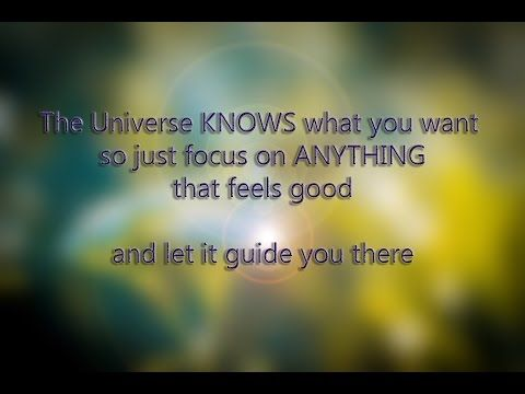 Abraham Hicks ~ The universe knows what you want, so just focus on ANYTHING…