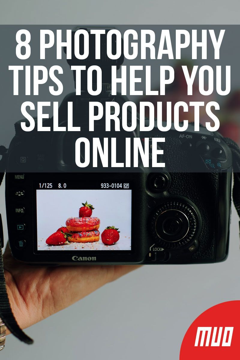 8 Photography Tips To Help You Sell Products Online Things To Sell Photography Tips Selling Online