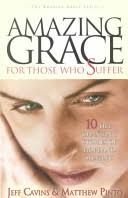 Amazing Grace for Those Who Suffer: 10 Life-Changing Stories of Hope and Healing [Book] A compelling collection of stories of hope and healing. These true stories will make you laugh, make you cry, and show you the power of God's healing grace.