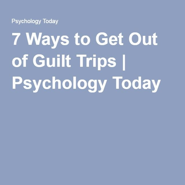 7 Ways to Get Out of Guilt Trips | Psychology Today | ME