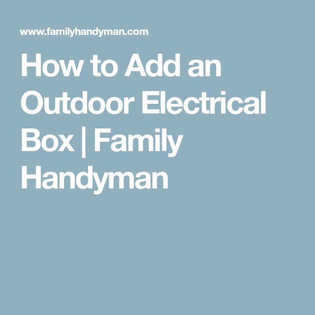 How to Add an Outdoor Outlet | Outdoor outlet, Electrical wiring and Box