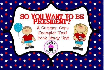 So You Want To Be President? Common Core Exemplar Text Book Study Unit from Sister Teachers on TeachersNotebook.com (44 pages)