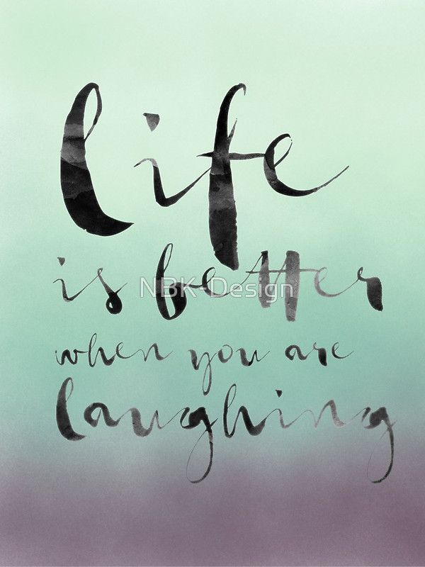 Life is better when you are lauging