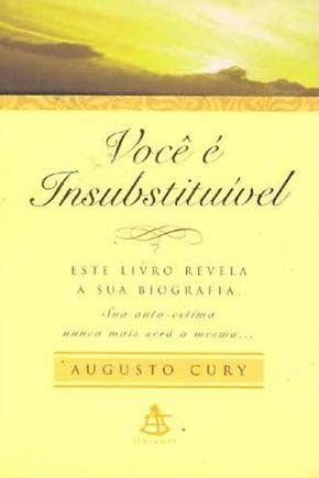 Voce E Insubstituivel Augusto Cury Augusto Cury Livros Do
