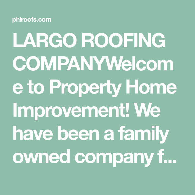 Largo Roofing Companywelcome To Property Home Improvement We Have