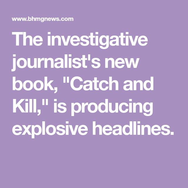 The Investigative Journalist U0026 39 S New Book   U0026quot Catch And Kill