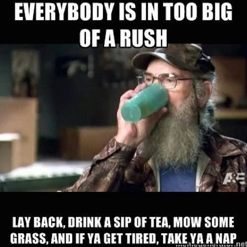Duck Dynasty Si Quotes Si Robertson Lay Back Sip Tea Mow Grass Take Nap Words I Laughed Make Me Laugh