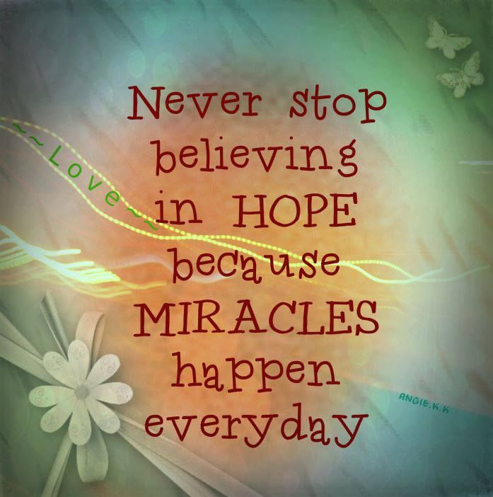 Hope dies last.... | Miracles happen everyday, Miracle quotes, Life quotes