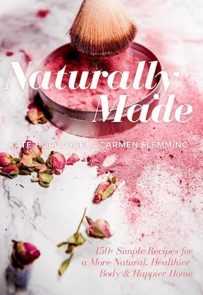 Naturally Made Book - 150 + simple recipes for a more natural, healthy body and happy home. #naturalbeauty #healthy