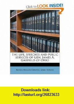 The life, speeches and public services of Gen. James A. Garfield of Ohio (9781177520362) Russell Herman Conwell, Mark Hopkins , ISBN-10: 1177520362  , ISBN-13: 978-1177520362 ,  , tutorials , pdf , ebook , torrent , downloads , rapidshare , filesonic , hotfile , megaupload , fileserve
