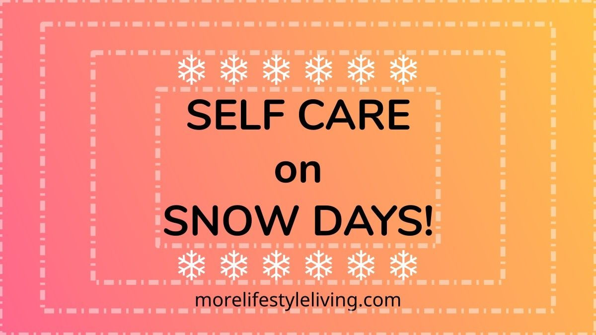 When it's time to bundle up in the winter it is ok to give yourself some self-care. These ideas for self-care are perfect for the days when it is snowy and you can't go anywhere! #morelifestyleliving
