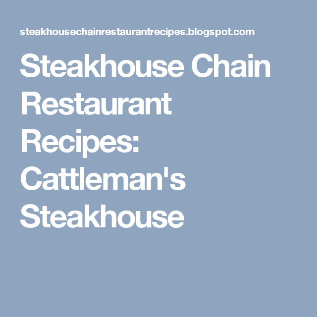 Steakhouse Chain Restaurant Recipes Cattleman S Steakhouse Restaurant Recipes Chicken Curry Salad Top Secret Recipes