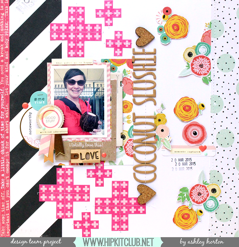 MARCH 2015 HIP KIT CLUB Layout, created by Ashley Horton. To purchase our amazing HIP KITS and/or to subscribe to our HIP KIT CLUB visit our online store at WWW.HIPKITCLUB.NET