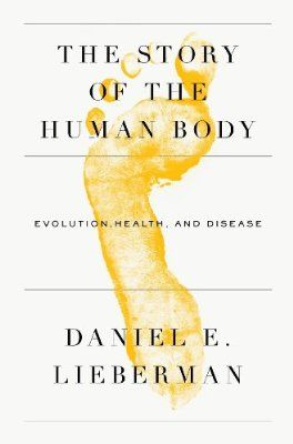 The Story of the Human Body: Evolution, Health, and Disease:Amazon:Kindle Store