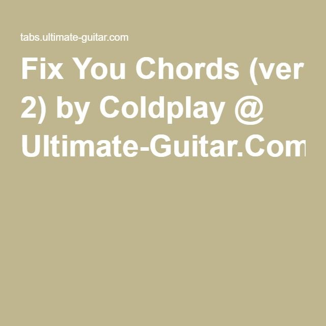Fix You Chords (ver 2) by Coldplay @ Ultimate-Guitar.Com | Guitar ...