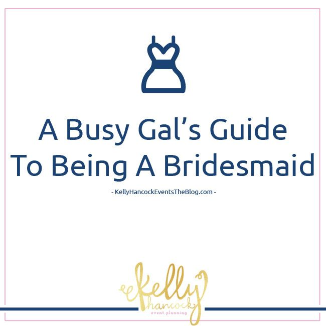 A Busy Gal's Guide To Being A Bridesmaid by Kelly Hancock Event Planning http://www.kellyhancockeventstheblog.com  bride, bridesmaid, maid of honor, wedding planning, planning tips, busy brides, event planning, wedding planning, wedding guide, Kelly Hancock Event Planning
