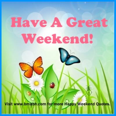 Happy Weekend Quotes Messages With Lovely Pictures ...