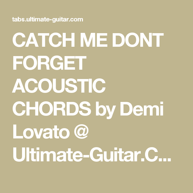 Catch Me Dont Forget Acoustic Chords By Demi Lovato Ultimate
