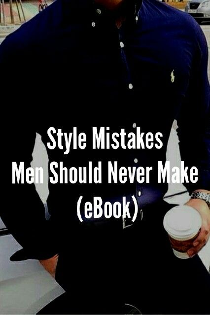 Don't Make These Style Mistakes.. #mens #fashion