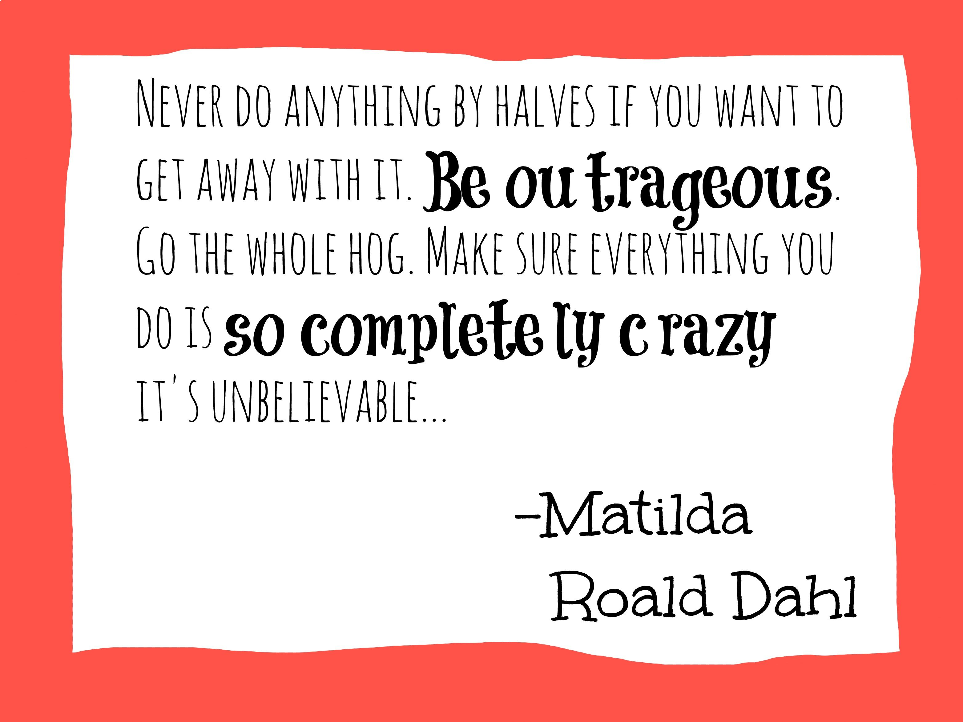 Roald Dahl Quotes: Matilda By Roald Dahl - Be Outrageous Quote