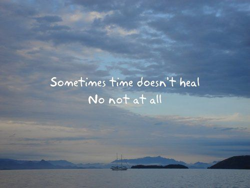 Sometimes Time Doesn T Heal I Know This All Too Well