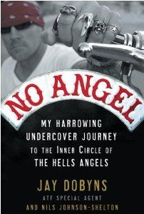 No Angel: My Harrowing Undercover Journey to the Inner Circle of the Hells Angels (Hardcover): Jay Dobyns (Author) Nils Johnson-Shelton (Author)  Becoming a Hells Angel
