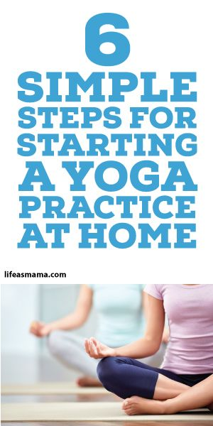 6 Simple Steps For Starting A Yoga Practice At Home