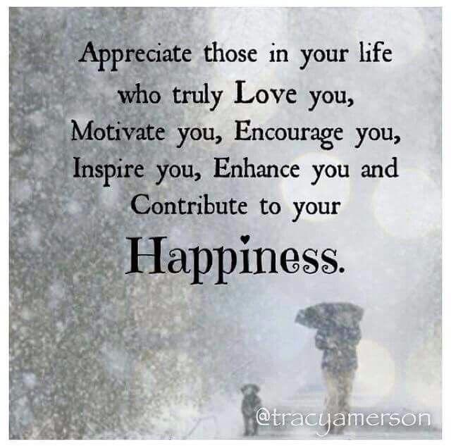 Appreciate those who truly love you...
