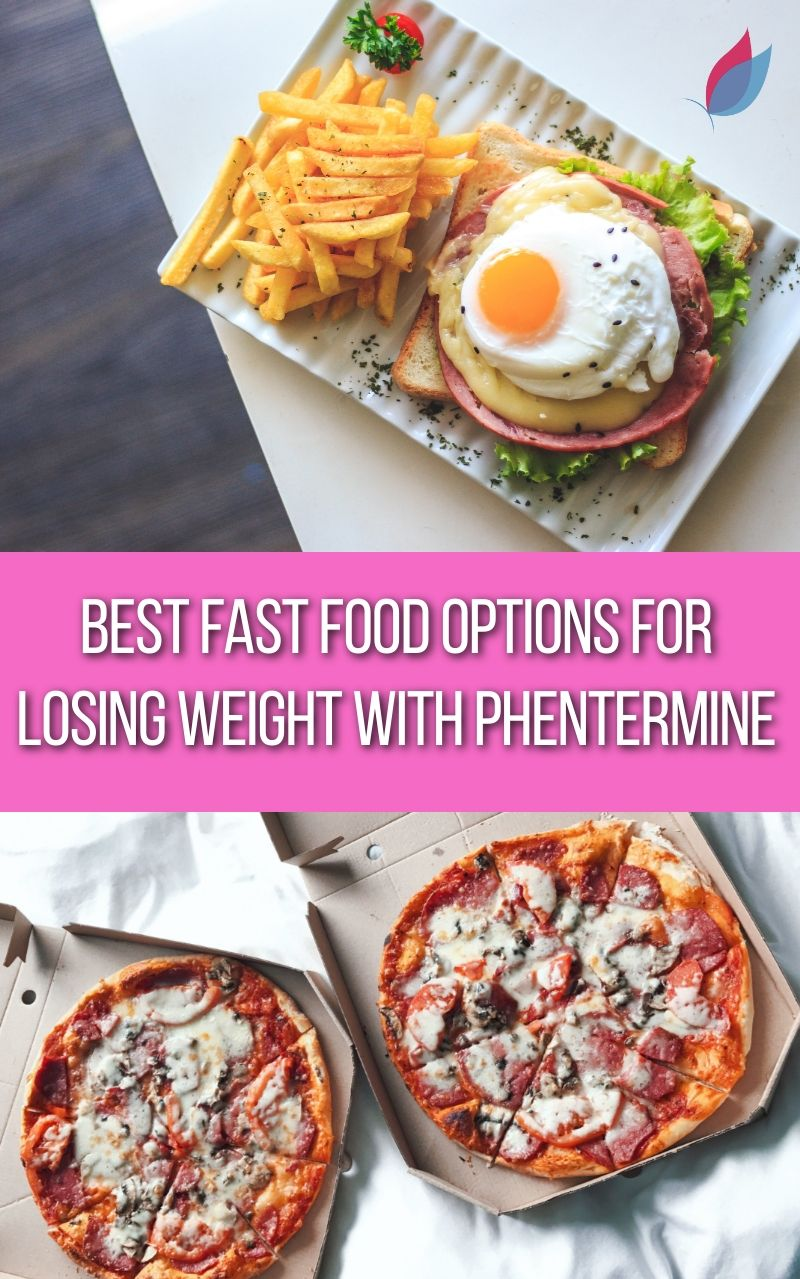 Best Fast Food Options for Losing Weight with Phentermine Here well talk about the best fast food to eat on a diet and how to make any drive thru order healthier