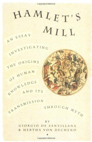 Hamlet S Mill An Essay Investigating The Origins Of Human Knowledge And Its Transmission Through Myth By Giorgio De Santillana With Images Essay Book Corners Knowledge
