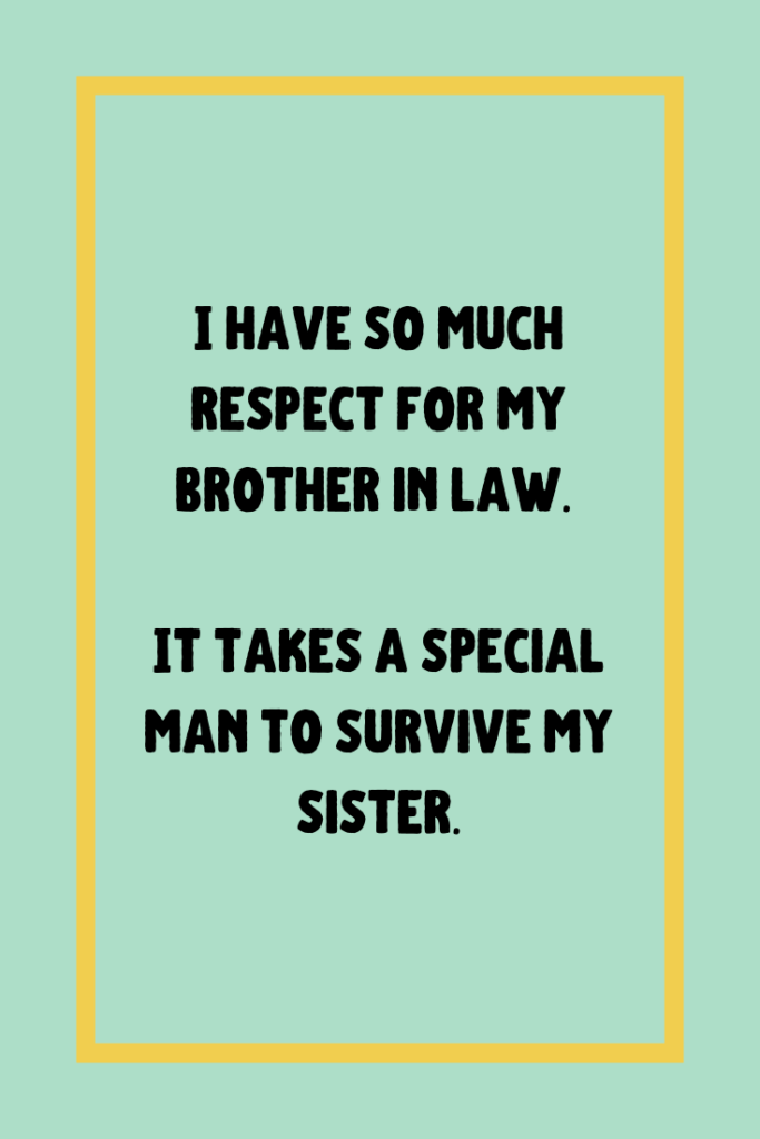 Brother In Law Quotes To Make You Laugh Darling Quote Law Quotes Brother In Law Sister In Law Quotes
