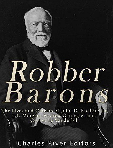 Robber Barons The Lives And Careers Of John D Rockefell Https Www Amazon Com Dp B01mpx418h Ref Cm Sw Cornelius Vanderbilt Andrew Carnegie History Books
