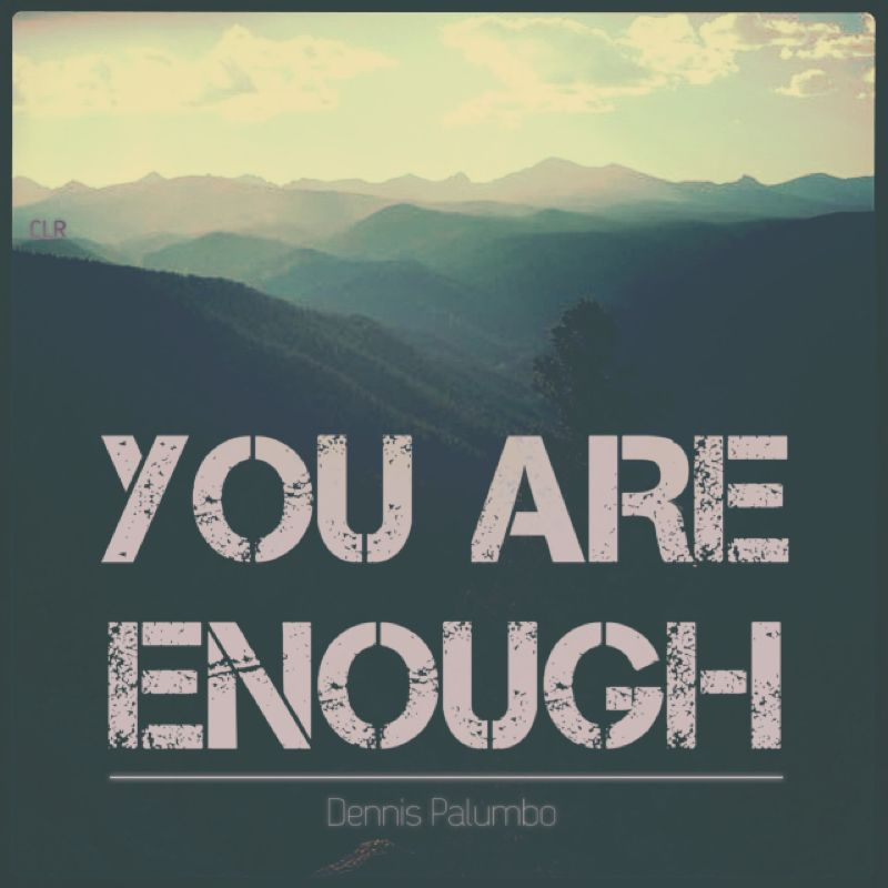 You Are Enough says Dennis Palumbo in his book, Writing from the inside out. Photo by me from Colorado. Feel good quote.