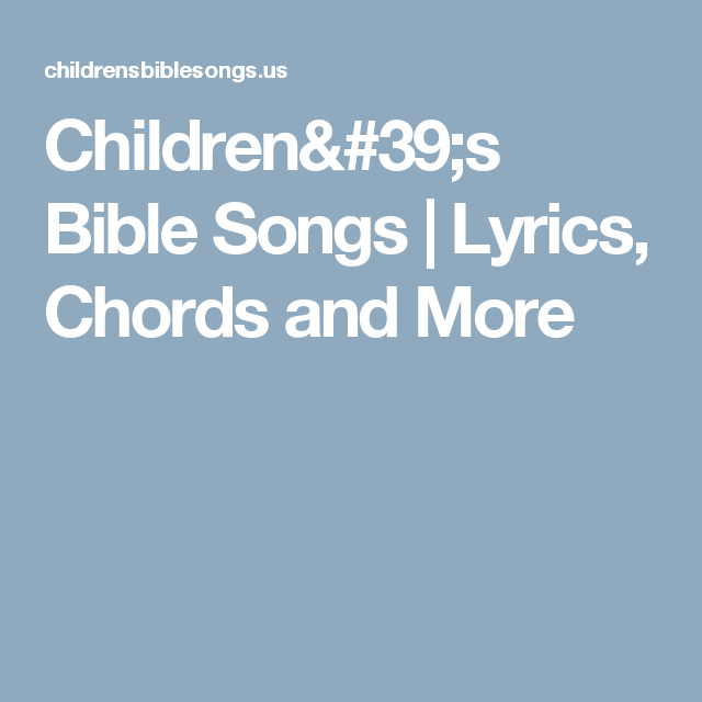 Childrens Bible Songs Lyrics Chords And More Childrens