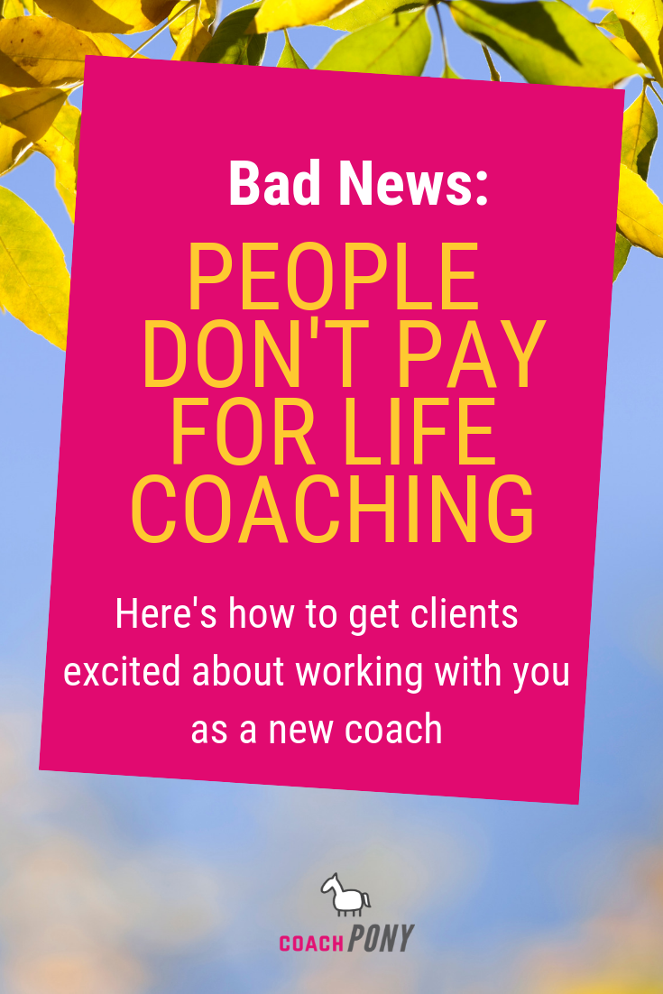 People Don't Pay for Life Coaching (Part 1) | Coach Pony Diaries